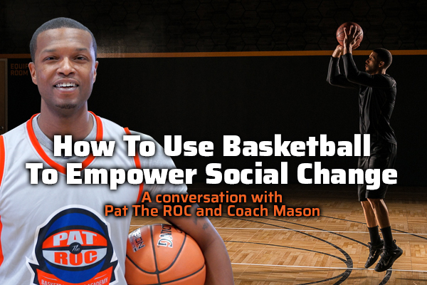 How to Use Basketball to Empower Social Change with Pat the Roc